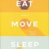 กิน หลับ ขยับตัว: เคล็ด (ไม่) ลับเปลี่ยนชีวิตแบบพลิกฝ่ามือ (Eat Move Sleep: How small choices lead to big changes)