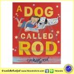 Tim Hopgood : A Dog Called Rod ทิม ฮอปกู๊ด นิทานภาพ ปกอ่อน หมาน้อยที่ชื่อว่ารอท